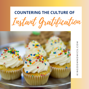 Countering the Culture of Instant Gratification