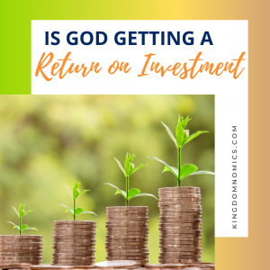 The Lord's ROI (Return On Investment) | KingdomNomics.com
