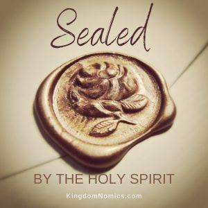 The Holy Spirit Seals, Reveals, and Deals | kingdomnomics.com