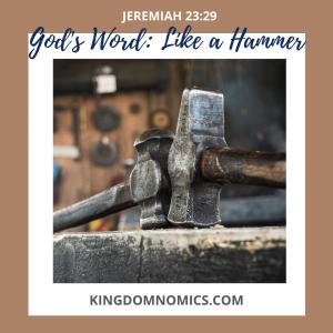 God's Word—Like a Hammer | kingdomnomics.com