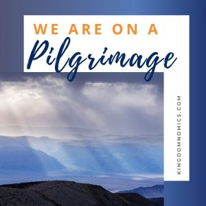 We are Pilgrims and Strangers in This World | KingdomNomics.com