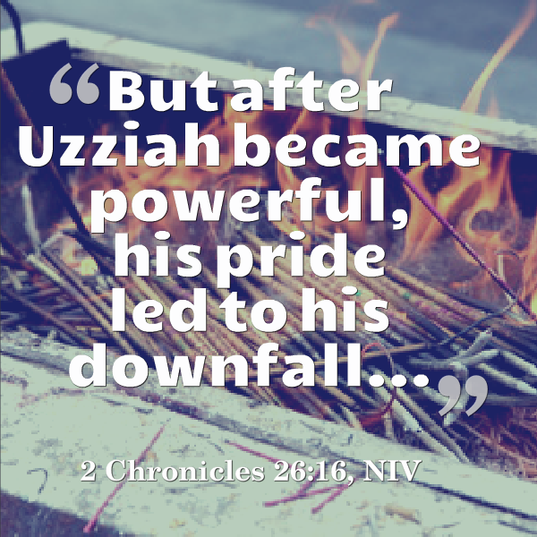 Two Lessons from King Uzziah to Pursue – and Avoid