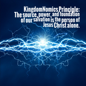 The source of our salvation is Jesus Christ alone | KingdomNomics