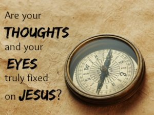 Are your thoughts and eyes fixed on Jesus? | KingdomNomics.com