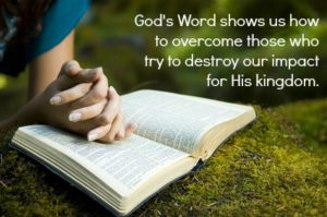 God's Word shows us how to overcome those who try to destroy our impact for his kingdom | KingdomNomics.com