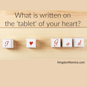 What is Written on the Tablet of Your Heart? | KingdomNomics.com
