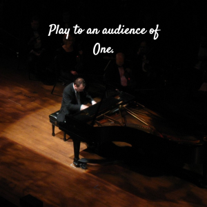 Play to An Audience of One | KingdomNomics.com