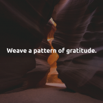 Weave a Pattern of Gratitude