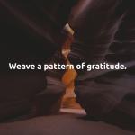 Weave a Pattern of Gratitude