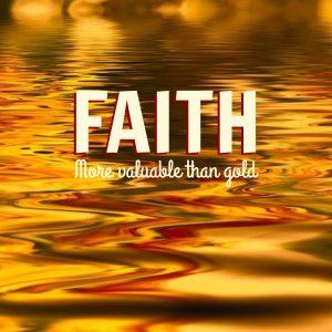 Faith: More Valuable than Gold | KingdomNomics.com