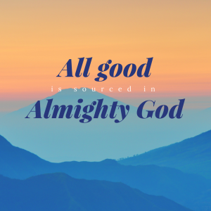 All Good is Sourced in Almighty God | KingdomNomics.com